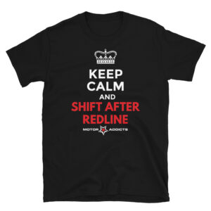 Motor Addicts-Keep Calm and Shift After Redline Car Guy-Girl T-shirt